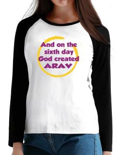 And On The Sixth Day God Created Arav T-Shirt - Raglan Long Sleeve-Womens