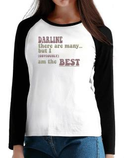Darline There Are Many... But I (obviously!) Am The Best T-Shirt - Raglan Long Sleeve-Womens