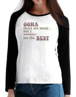 Oona There Are Many... But I (obviously!) Am The Best T-Shirt - Raglan Long Sleeve-Womens