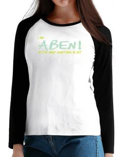 I Am Abeni Do You Need Something Else? T-Shirt - Raglan Long Sleeve-Womens