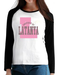 Property Of Latanya T-Shirt - Raglan Long Sleeve-Womens