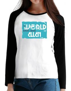 The World Revolves Around Ellen T-Shirt - Raglan Long Sleeve-Womens