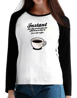 Instant Television Director, just add coffee T-Shirt - Raglan Long Sleeve-Womens