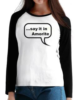 Say It In Amorite T-Shirt - Raglan Long Sleeve-Womens