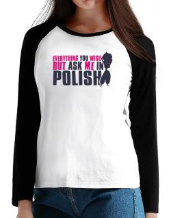 Anything You Want, But Ask Me In Polish T-Shirt - Raglan Long Sleeve-Womens