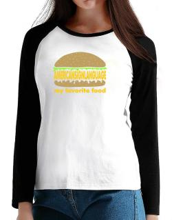American Sign Language My Favorite Food T-Shirt - Raglan Long Sleeve-Womens