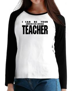 I Can Be You American Sign Language Teacher T-Shirt - Raglan Long Sleeve-Womens