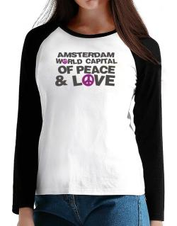 Amsterdam World Capital Of Peace And Love T-Shirt - Raglan Long Sleeve-Womens