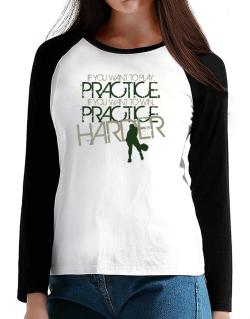 PRACTICE HARDER Pickleball  T-Shirt - Raglan Long Sleeve-Womens