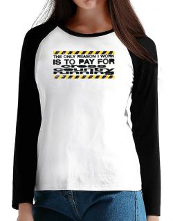 The Only Reason I Work Is To Pay For Cross Country Running T-Shirt - Raglan Long Sleeve-Womens