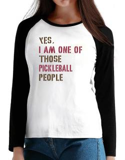Yes I Am One Of Those Pickleball People T-Shirt - Raglan Long Sleeve-Womens