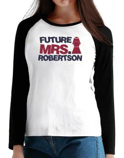 Future Mrs. Robertson T-Shirt - Raglan Long Sleeve-Womens
