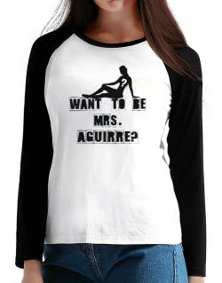 Want To Be Mrs. Aguirre? T-Shirt - Raglan Long Sleeve-Womens