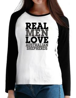 Real Men Love Australian Shepherds T-Shirt - Raglan Long Sleeve-Womens