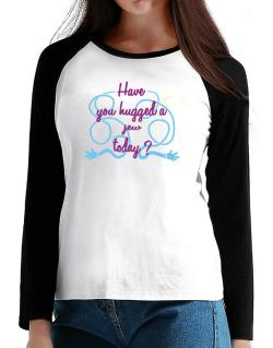 Have You Hugged A Jew Today? T-Shirt - Raglan Long Sleeve-Womens