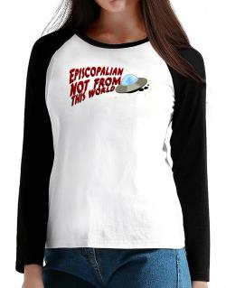 Episcopalian Not From This World T-Shirt - Raglan Long Sleeve-Womens