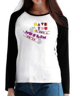 Have You Hugged A Muslim Today? T-Shirt - Raglan Long Sleeve-Womens