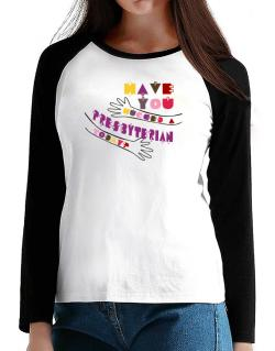 Have You Hugged A Presbyterian Today? T-Shirt - Raglan Long Sleeve-Womens