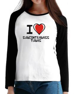 I Love Subcontrabass Tubas T-Shirt - Raglan Long Sleeve-Womens