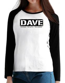 Dave : The Man - The Myth - The Legend T-Shirt - Raglan Long Sleeve-Womens