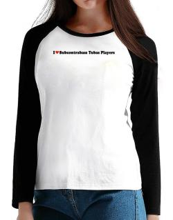 I Love Subcontrabass Tubas Players T-Shirt - Raglan Long Sleeve-Womens