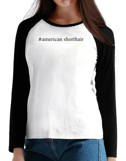#American Shorthair - Hashtag T-Shirt - Raglan Long Sleeve-Womens