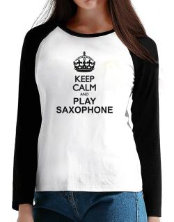 Keep calm and play Saxophone  T-Shirt - Raglan Long Sleeve-Womens