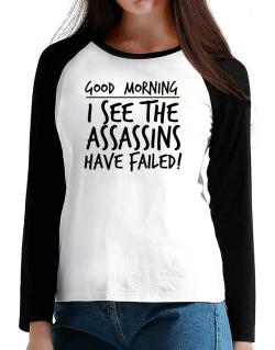Good Morning I see the assassins have failed! T-Shirt - Raglan Long Sleeve-Womens