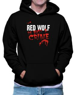 Being A ... Red Wolf Is Not A Crime Hoodie