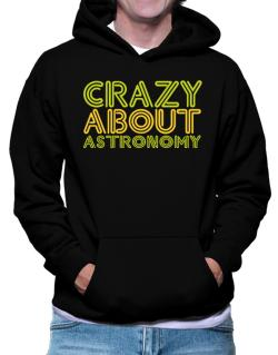Crazy About Astronomy Hoodie