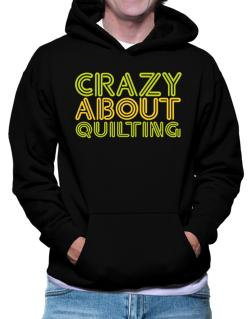 Crazy About Quilting Hoodie