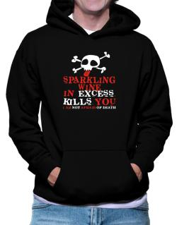 Sparkling Wine In Excess Kills You - I Am Not Afraid Of Death Hoodie