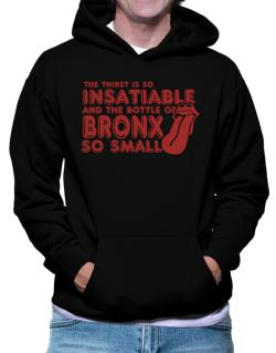 The Thirst Is So Insatiable And The Bottle Of Bronx So Small Hoodie
