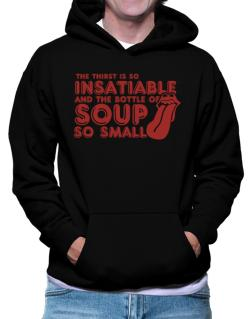 The Thirst Is So Insatiable And The Bottle Of Soup So Small Hoodie