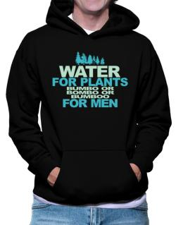Water For Plants, Bumbo Or Bombo Or Bumboo For Men Hoodie