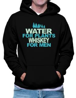 Water For Plants, Whiskey For Men Hoodie