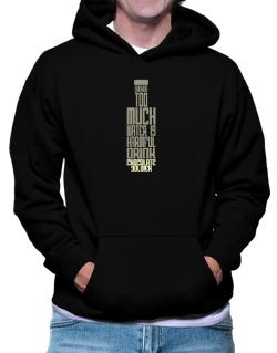 Drinking Too Much Water Is Harmful. Drink Chocolate Soldier Hoodie