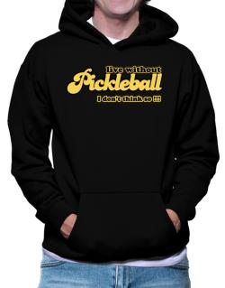 Live Without Pickleball I Don