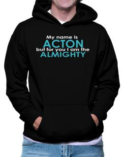My Name Is Acton But For You I Am The Almighty Hoodie
