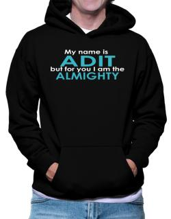 My Name Is Adit But For You I Am The Almighty Hoodie