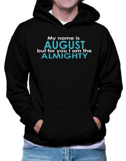 My Name Is August But For You I Am The Almighty Hoodie