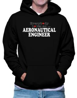 Everybody Loves An Aeronautical Engineer Hoodie