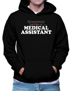 Everybody Loves A Medical Assistant Hoodie