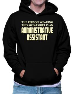 The Person Wearing This Sweatshirt Is An Administrative Assistant Hoodie