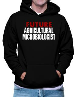 Future Agricultural Microbiologist Hoodie