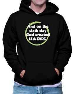 And On The Sixth Day God Created Hades Hoodie
