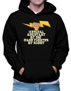 Medical Assistant By Day, Cage Fighter By Night Hoodie