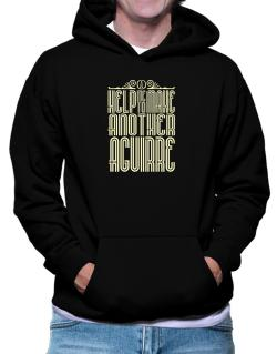 Help Me To Make Another Aguirre Hoodie