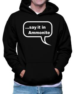 Say It In Ammonite Hoodie