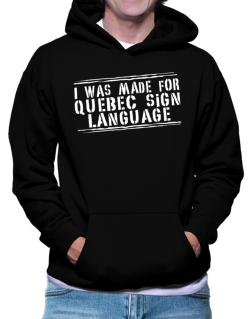 I Was Made For Quebec Sign Language Hoodie